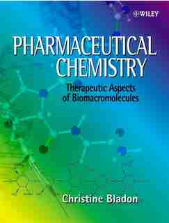 Pharmaceutical Chemistry: Therapeutic Aspects of Biomacromolecules by Christine Bladon