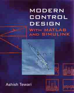 Modern Control Design: With MATLAB and SIMULINK by Ashish Tewari