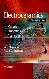 Electroceramics: Materials, Properties, Applications by A. J. Moulson
