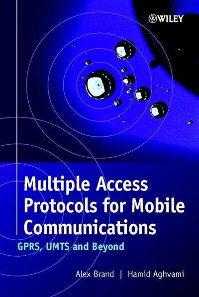 Multiple Access Protocols for Mobile Communications: GPRS, UMTS and Beyond by Alex Brand