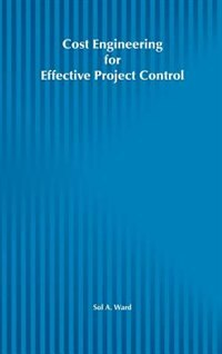 Cost Engineering for Effective Project Control by Sol A. Ward