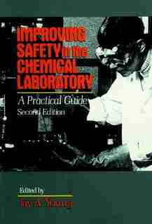 Improving Safety in the Chemical Laboratory: A Practical Guide by Jay A. Young
