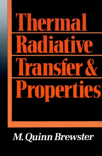 Thermal Radiative Transfer and Properties by M. Quinn Brewster