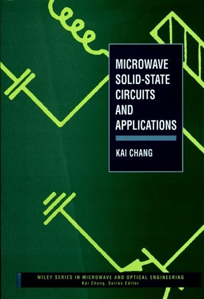 Microwave Solid-State Circuits and Applications by Kai Chang