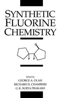 Synthetic Fluorine Chemistry by George A. Olah