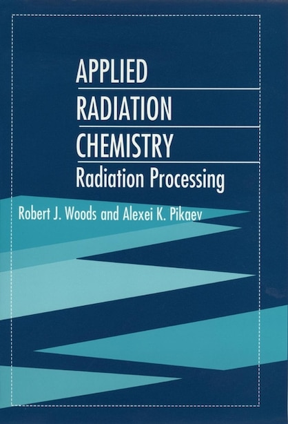 Applied Radiation Chemistry: Radiation Processing by Robert J. Woods