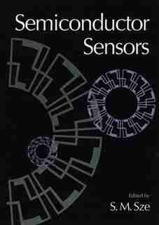 Semiconductor Sensors by Simon M. Sze