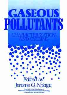 Gaseous Pollutants: Characterization and Cycling by Jerome O. Nriagu