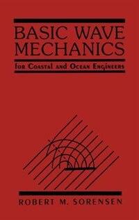 Basic Wave Mechanics: For Coastal and Ocean Engineers by Robert M. Sorensen