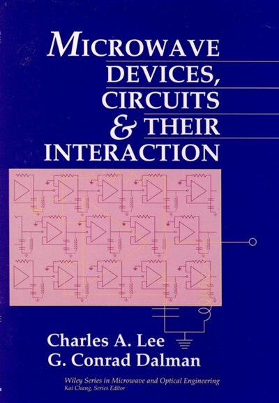 Microwave Devices, Circuits and Their Interaction by Charles A. Lee