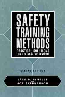 Safety Training Methods: Practical Solutions for the Next Millennium by Jack B. Re Velle