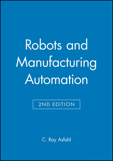 Robots and Manufacturing Automation by C. Ray Asfahl