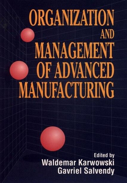 Organization and Management of Advanced Manufacturing by Waldemar Karwowski