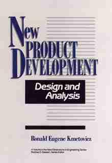 New Product Development: Design and Analysis by Ronald Eugene Kmetovicz