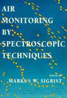 Air Monitoring by Spectroscopic Techniques by Markus W. Sigrist