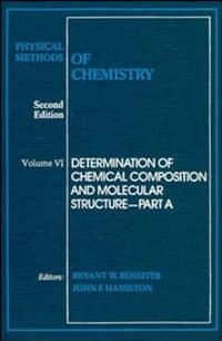 Physical Methods of Chemistry, Determination of Thermodynamic Properties by Bryant W. Rossiter