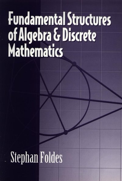 Fundamental Structures of Algebra and Discrete Mathematics by Stephan Foldes