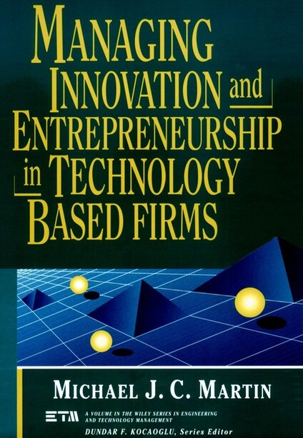 Managing Innovation and Entrepreneurship in Technology-Based Firms by Michael J. C. Martin