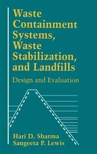 Waste Containment Systems, Waste Stabilization, and Landfills: Design and Evaluation by Hari D. Sharma