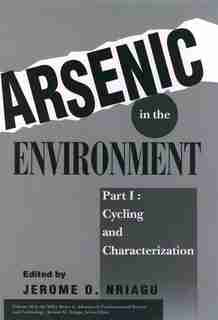 Arsenic in the Environment, Part 1: Cycling and Characterization by Jerome O. Nriagu