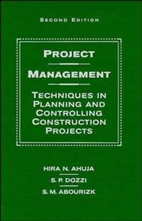 Project Management: Techniques in Planning and Controlling Construction Projects by Hira N. Ahuja