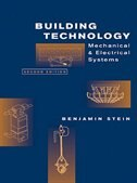 Building Technology: Mechanical and Electrical Systems by Benjamin Stein