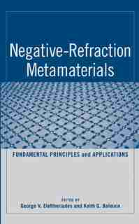 Negative-Refraction Metamaterials: Fundamental Principles and Applications by G. V. Eleftheriades