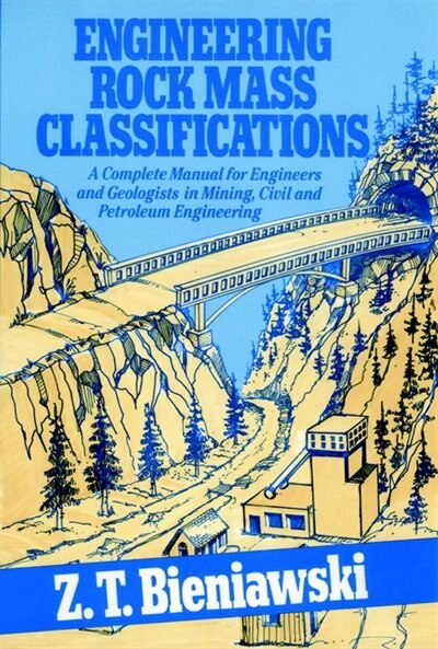 Engineering Rock Mass Classifications: A Complete Manual for Engineers and Geologists in Mining, Civil, and Petroleum Engineering by Z. T. Bieniawski