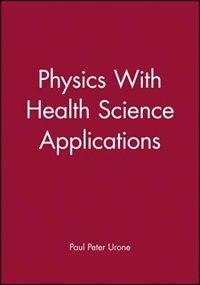 Physics With Health Science Applications by Paul Peter Urone