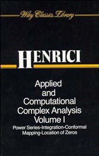 Applied and Computational Complex Analysis, Volume 1: Power Series Integration Conformal Mapping Location of Zero by Peter Henrici