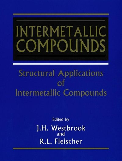 Intermetallic Compounds, Structural Applications of by J. H. Westbrook
