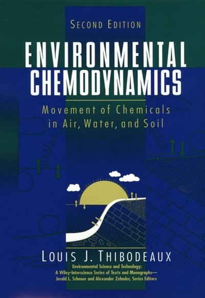 Environmental Chemodynamics: Movement of Chemicals in Air, Water, and Soil by Louis J. Thibodeaux
