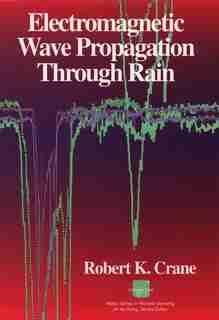 Electromagnetic Wave Propagation Through Rain by Robert K. Crane