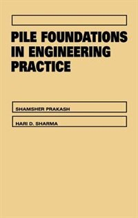 Pile Foundations in Engineering Practice by Shamsher Prakash