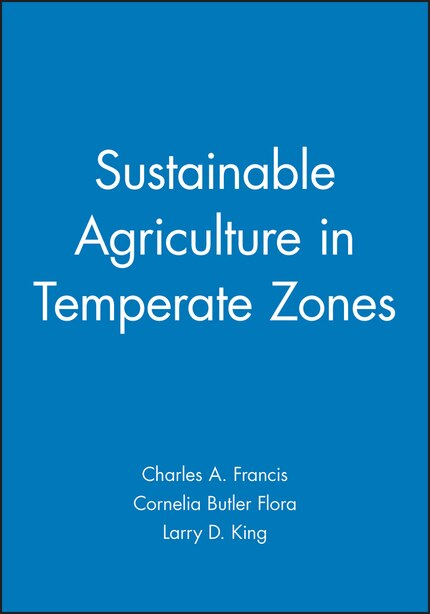 Sustainable Agriculture in Temperate Zones by Charles A. Francis