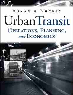 Urban Transit: Operations, Planning, and Economics by Vukan R. Vuchic