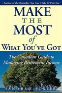 Make the Most of What Youve Got: The Canadian Guide to Managing Retirement Income
