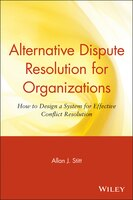 Alternative Dispute Resolution for Organizations: How to Design a System for Effective Conflict…