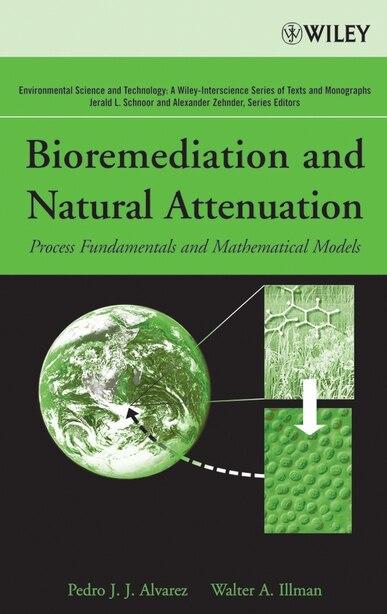 Bioremediation and Natural Attenuation: Process Fundamentals and Mathematical Models by Pedro J. Alvarez