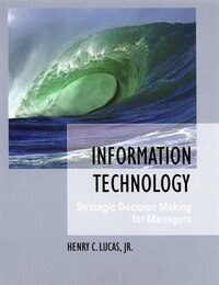 Information Technology: Strategic Decision-Making for Managers