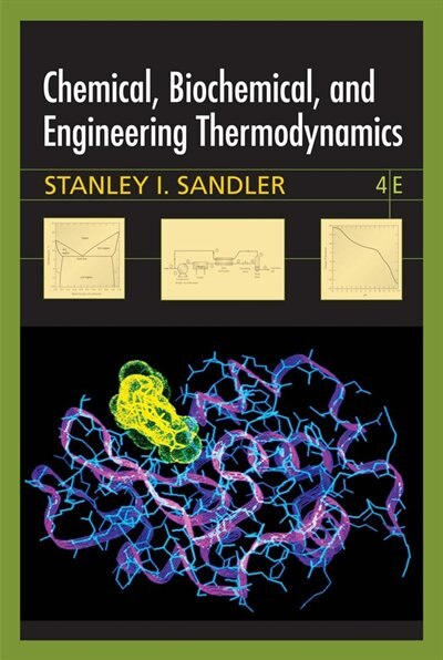 Chemical, Biochemical, and Engineering Thermodynamics by Stanley I. Sandler
