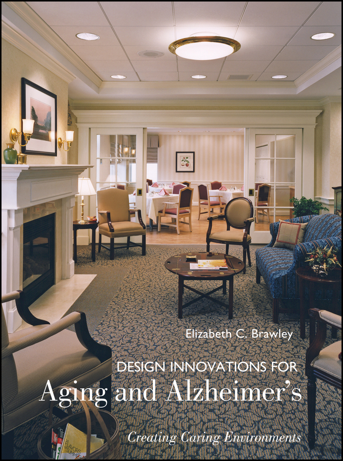 Design Innovations for Aging and Alzheimers: Creating Caring Environments