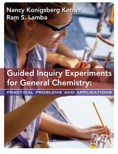 Guided Inquiry Experiments for General Chemistry: Practical Problems and Applications by Nancy K. Kerner