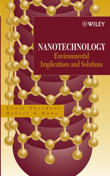 Nanotechnology: Environmental Implications and Solutions by Louis Theodore