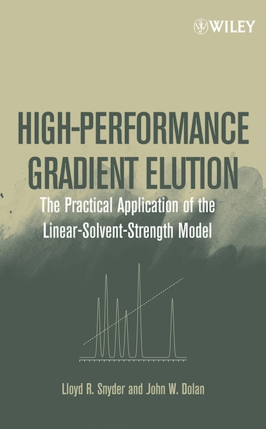 High-Performance Gradient Elution: The Practical Application of the Linear-Solvent-Strength Model by Lloyd R. Snyder
