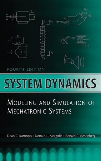 System Dynamics: Modeling and Simulation of Mechatronic Systems by Dean C. Karnopp