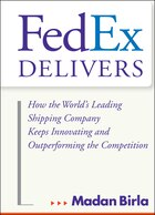 FedEx Delivers: How the Worlds Leading Shipping Company Keeps Innovating and Outperforming the…