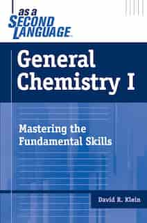 General Chemistry I as a Second Language: Mastering the Fundamental Skills by David R. Klein