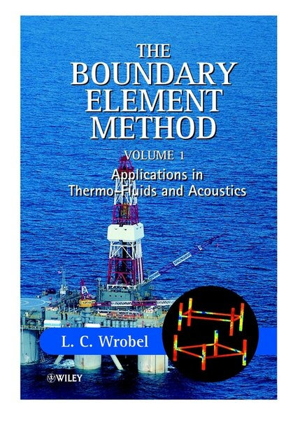 The Boundary Element Method, Volume 1: Applications In Thermo-fluids And Acoustics by L. C. Wrobel