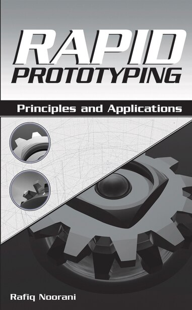 Rapid Prototyping: Principles and Applications by Rafiq I. Noorani